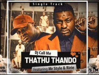 DJ Call Me Ft Mr Style – Thathu Thando