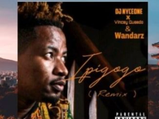 DJ Nyceone x Vincey Queedo & Wandarz – Ipigogo Remix