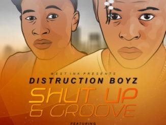 Distruction Boyz – Shut Up & Groove ft. Babes Wodumo & Mampintsha