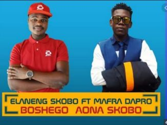 Elaneng Skobo – Boshego Aona Skobo ft Mafro Dapro