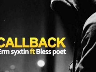 Erm Syxtin – CallBack Ft. Bless Poet (Original)