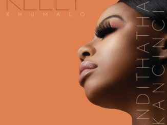 Kelly Khumalo – Undithatha Kancinci