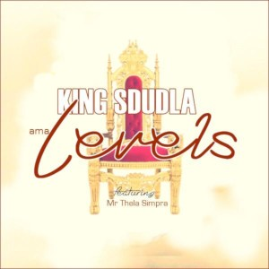 King Sdudla Ft. Mr Thela Simpra – AmaLevels