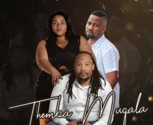 Mafa Bavuma, King Jade, Baby Joe & Dj Svig – Themba Muqala