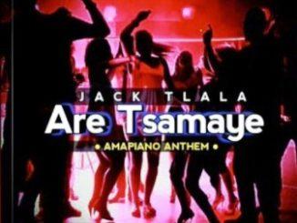 Jack Tlala – Are Tsamaye (Amapiano Anthem)