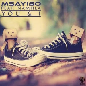 Msayibo – You & I ft. Namhla