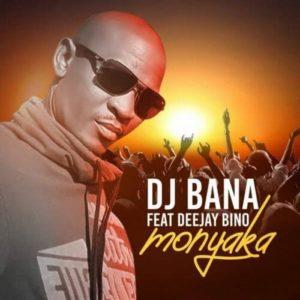 DJ Bana Ft Deejay Bino – Monyaka
