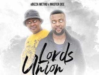 uBizza Wethu & Master Dee – Lord's Union