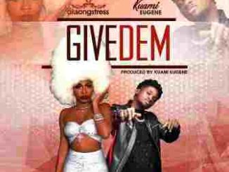 AK Songstress – Give Dem Ft. Kuami Eugene