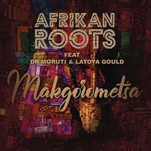 Afrikan Roots – Makgorometsa (feat. Dr Moruti & Latoya Gould)