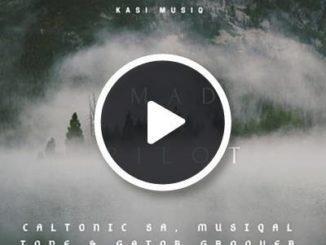 Caltonic SA – Mad Pilot Ft Musiqal Tone & Gator Groover