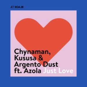 Chynaman, Kususa, Argento Dust – Just Love Ft. Azola