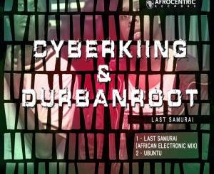 Cyberking &Durban Roots – Last Samurai (African Electronic Mix)