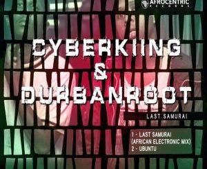 Cyberking &Durban Roots – Last Samurai (African Electronic Mix)