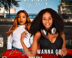 Dj Lady T – Do You Wanna Go Ft. Xoli M