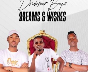 Drummer Boyz - Dreams & Wishes (Album)