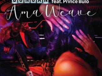 Duncan – AmaWeave Ft. Prince Bulo
