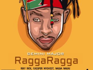 Gemini Major – Ragga Ragga ft. Riky Rick, Cassper Nyovest, Nadia Nakai & Major League