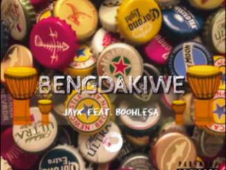 JayK – Bengdakiwe Ft. BoohleSA