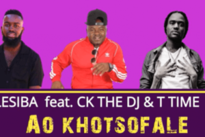 Lesiba – Ao khotsofale Ft. CK the DJ and T Time