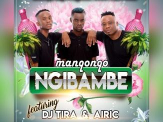 Manqonqo – Ngibambe Ft. DJ Tira & Airic