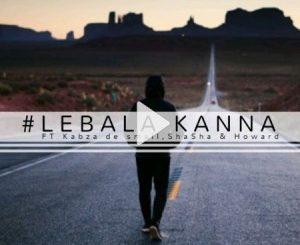 Mhaw Keys – Lebala Kanna FT. Kabza DE Small, Sha Sha & Howard