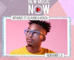 Mthunzi – Ngibambe La Ft. Claudio & Kenza Mp3 Download