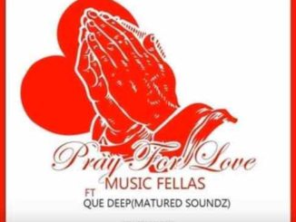 Music Fellas & Que Deep Matured Soundz – Prayer For Love (Vocal Mix)