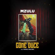 Mzulu – Come Duze Ft Mondli Ngcobo