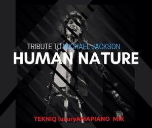 TekniQ SA – Tribute to Michael Jackson (Human Nature) Amapiano Mix