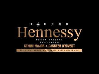 Tshego – Hennessy ft. Gemini Major and Cassper Nyovest