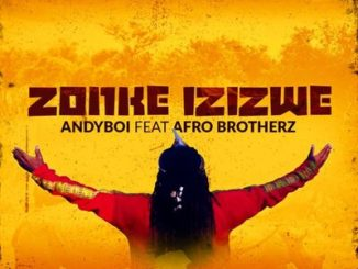 Andyboi – Zonke Izizwe ft. Afro Brotherz