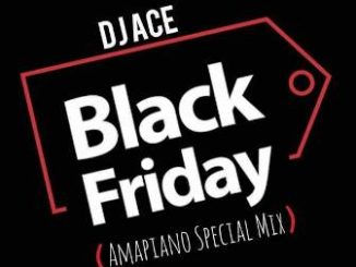 DJ Ace – Black Friday (Amapiano