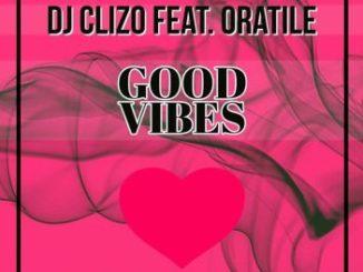 DJ Clizo Feat. Oratile – Good Vibes (Amapiano Remix)