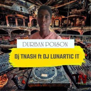 Dj TNash & Dj Lunartic It – Durban Poison