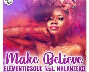 Elementicsoul – Make Believe Ft. Nhlanzeko