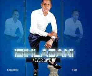 Isihlabani – Never Give Up