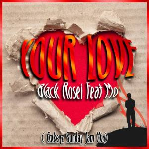 Black Rosie – Your Love (Emkeyz Sunday Jam Mix) Ft. Mo