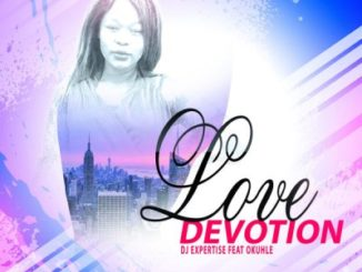 DJ Expertise – Love Devotion Ft. Okuhle