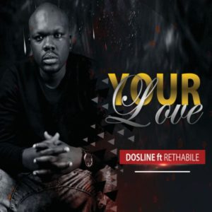 Dosline – Your Love ft. Rethabile