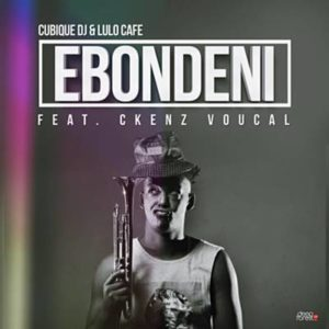 Ebondeni (Original Mix) Cubique DJ & Lulo Cafe Feat. Ckenz Voucal