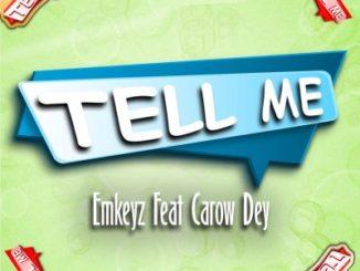 Emkeyz – Tell Me ft. Carow Dey