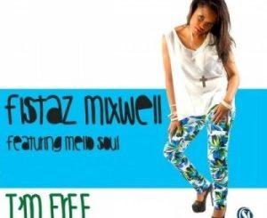 Fistaz Mixwell – I'm Free Ft. Mellow Soul