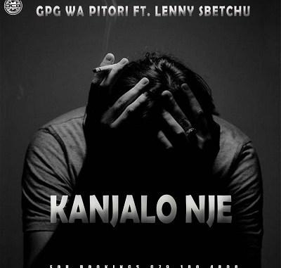[Music] GPG wa Pitori – Kanjalo Nje ft. Lenny Sbechu