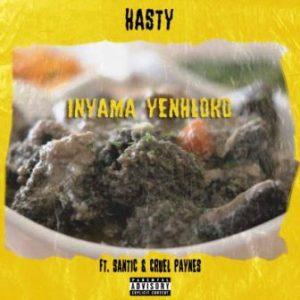 Hasty – Nyama Yenhloko Ft. Santic & Cruel Paynes