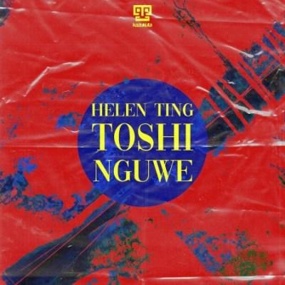 [Music] Helen Ting – Nguwe ft. Toshi