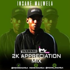 Insane Malwela – 2K Appreciation Mix