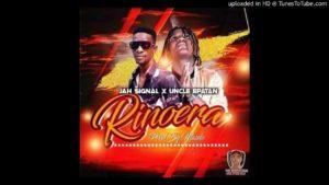 Jah Signal ft. Uncle Epatan - Rinoera