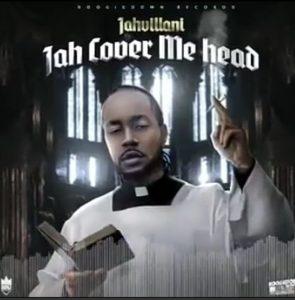 Jahvillani – Jah Cover Me Head