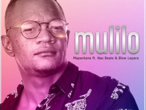 Mapentane ft. Nas Beats and Blow Lepara – Mulilo